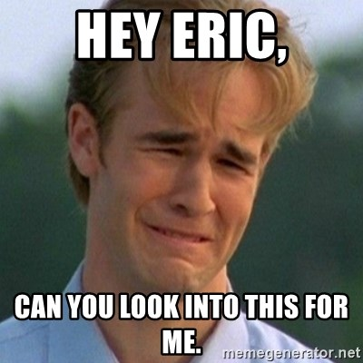Hey Eric Can You Look Into This For Me 90s Problems Meme Generator