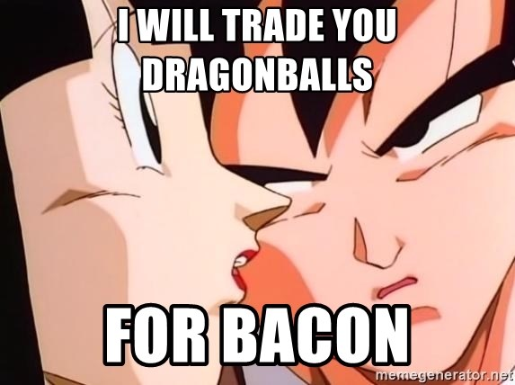 bad goku - i will trade you dragonballs for bacon