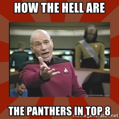 Annoyed Picard - HOW THE HELL ARE  THE PANTHERS IN TOP 8