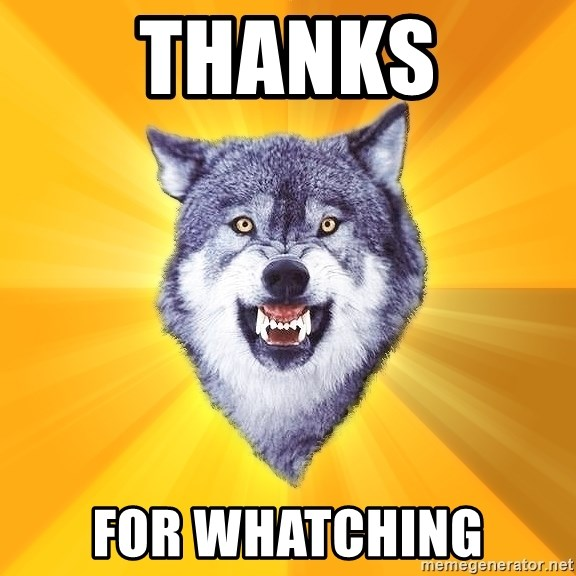 Courage Wolf - Thanks for whatching