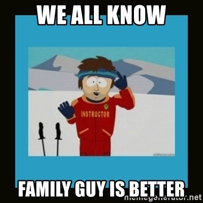 South Park Ski Instructor - we all know family guy is better