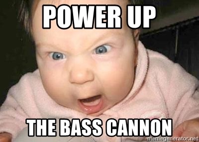 Angry baby - Power UP THe Bass Cannon