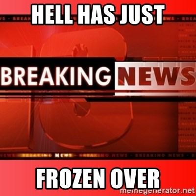 This breaking news meme - hell has just frozen over