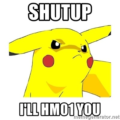 Pikachu - Shutup I'LL HM01 YOU