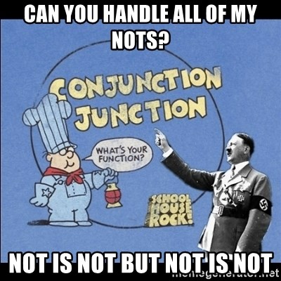 Grammar Nazi - can you handle all of my nots? not is not but not is not