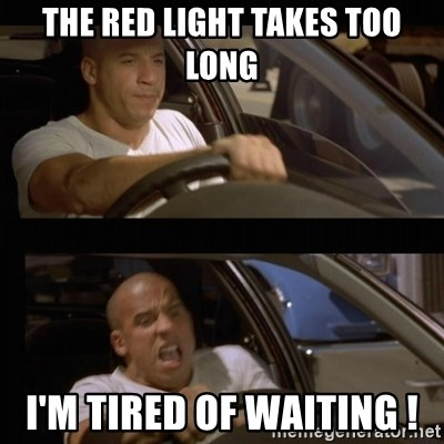Vin Diesel Car - the red light takes too long i'm tired of waiting !