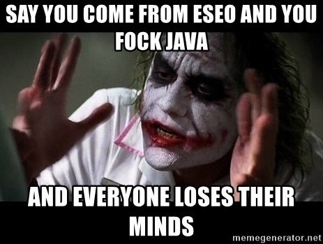 joker mind loss - Say you come from ESEO AND you FOCK JAVA and everyone loses their minds