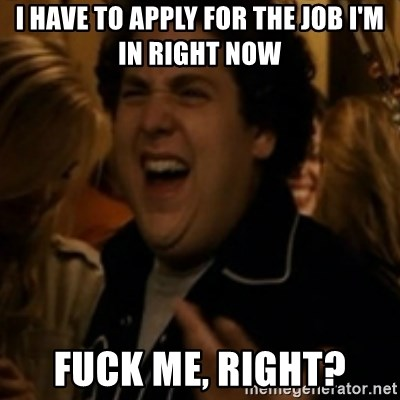 Jonah Hill - I have to apply for the job I'm in right now Fuck me, right?