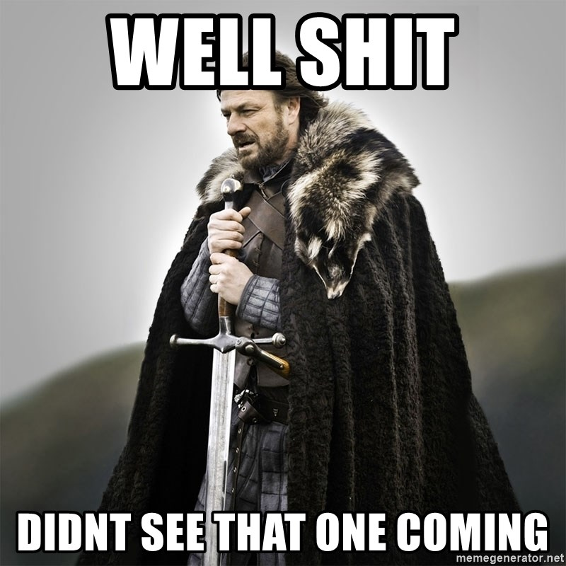 Game of Thrones - Well Shit  Didnt see that one coming