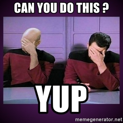Double Facepalm - can you do this ? yup