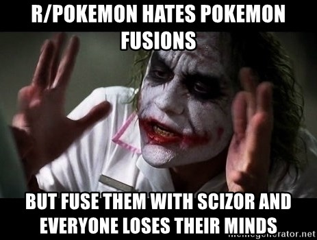 joker mind loss - r/pokemon hates pokemon fusions But fuse them with scizor and everyone loses their minds