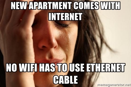 First World Problems - new apartment comes with internet no wifi has to use ethernet cable