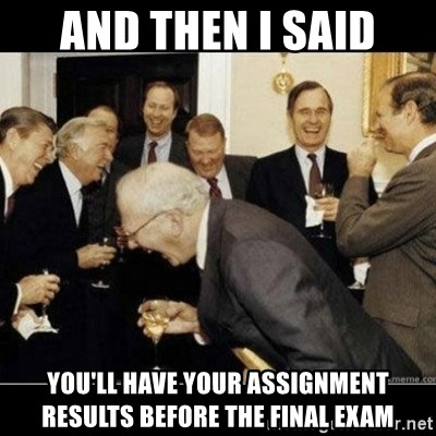 Laughing Professors - And then i said you'll have your assignment results before the final exam