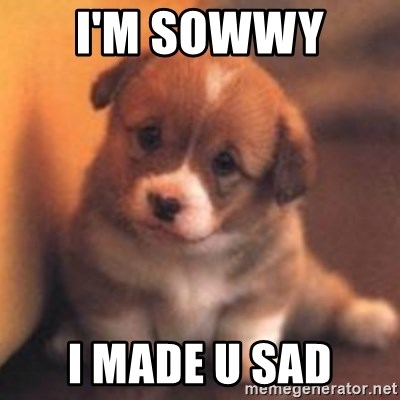 cute puppy - i'm sowwy  i made u sad