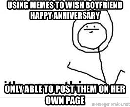 its something - using memes to wish boyfriend happy anniversary only able to post them on her own page