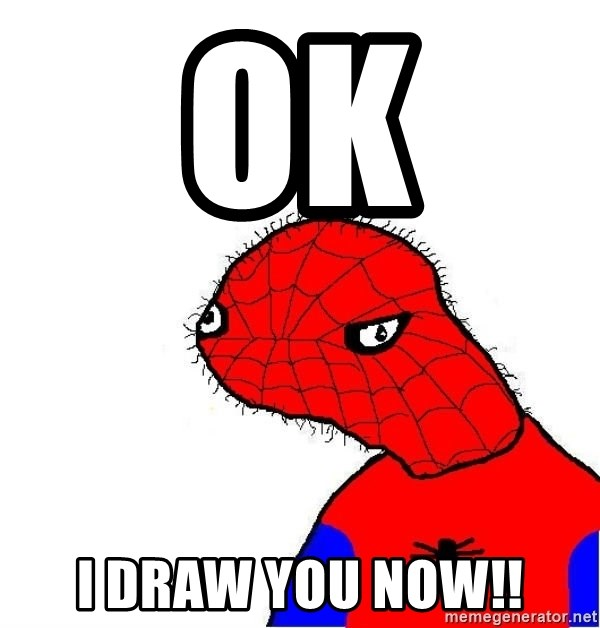 spoderman - OK I DRAW YOU NOW!!