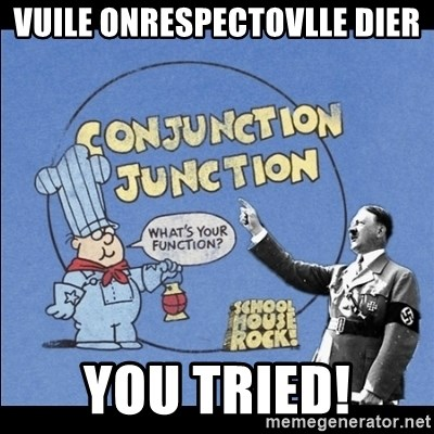 Grammar Nazi - Vuile onrespectovlle dier you tried!