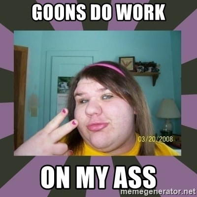 ugly girl - Goons do work On my ass