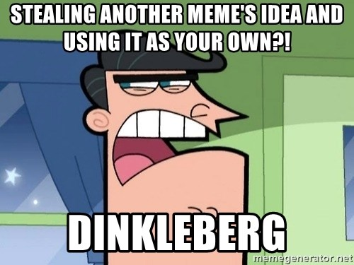 Dinkleberg - Stealing another meme's idea and using it as your own?! dinkleberg
