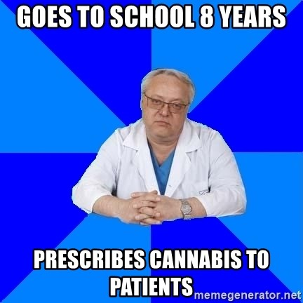 doctor_atypical - Goes to school 8 years prescribes cannabis to patients