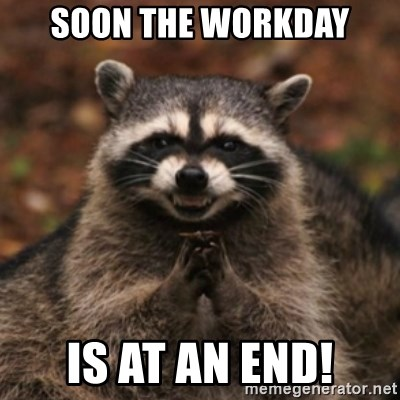Soon The Workday Is At An End Evil Raccoon Meme Generator
