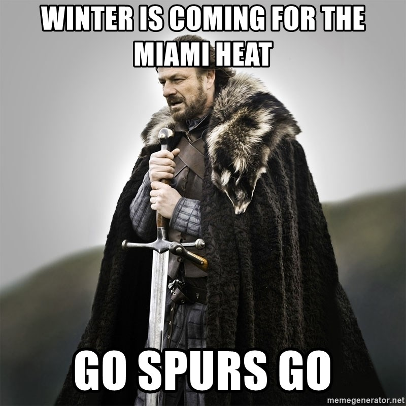 Game of Thrones - Winter is coming for the miami heat Go spurs go