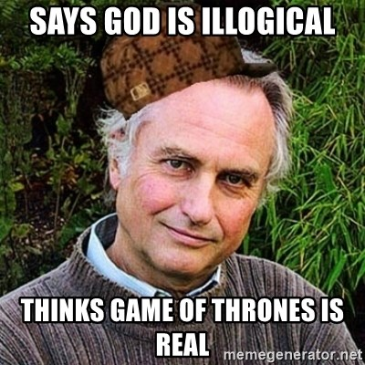 Scumbag atheist - says god is illogical thinks game of thrones is real