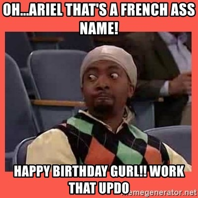 Can I have your number? - Oh...Ariel That's a fRench ass name! Happy birthday GUrl!! Work that updo