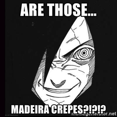 rape face madara - Are Those... Madeira crePEs?!?!?