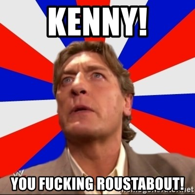 Regal Remembers - KENNY! YOU FUCKING ROUSTABOUT!