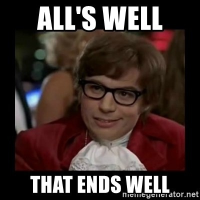 Alls Well That Ends Well Dangerously Austin Powers Meme Generator