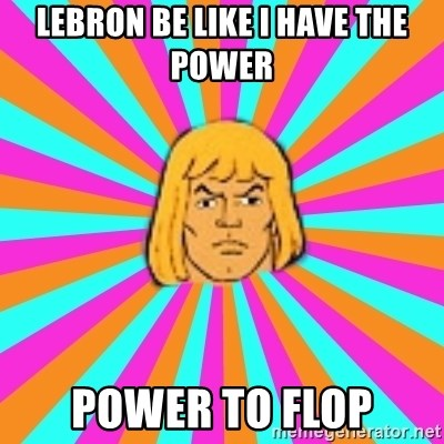 He-Man - lebron be like I have the power power to flop