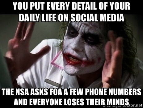 joker mind loss - you put every detail of your daily life on social media The NSA ASKS foa a few phone numbers and everyone loses their minds
