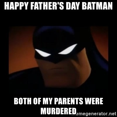 Disapproving Batman - Happy Father's Day Batman Both Of my parents were Murdered