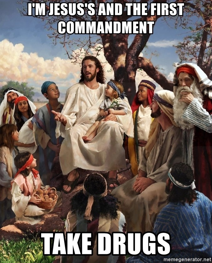 storytime jesus - I'M JESUS'S AND THE FIRST COMMANDMENT TAKE DRUGS