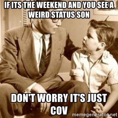 father son  - IF ITS THE WEEKEND AND YOU SEE A WEIRD STATUS SON DON'T WORRY IT'S JUST COV