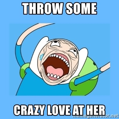 Finn from adventure time - throw some crazy love at her