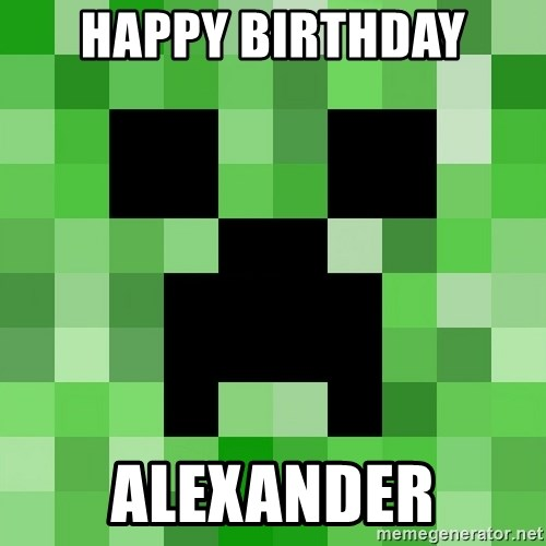 Minecraft Creeper Meme - happy birthday alexander