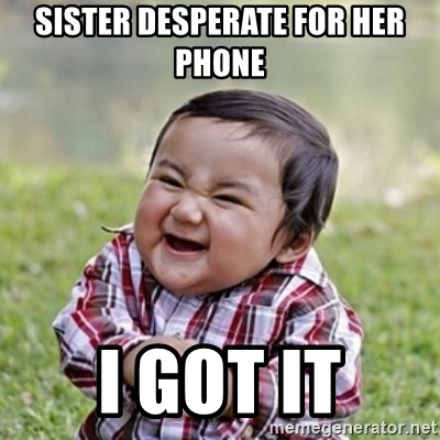 evil toddler kid2 - sister desperate for her phone i got it