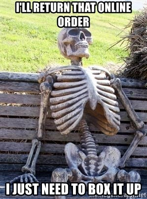 Waiting Skeleton - I'll return that online order i just need to box it up