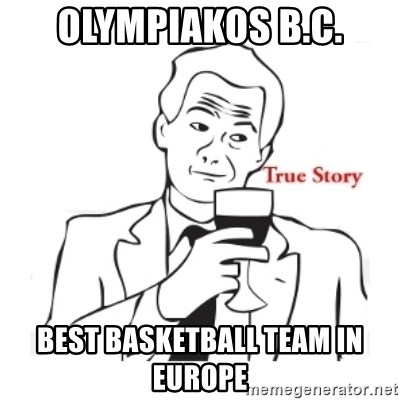 truestoryxd - olympiakos b.c. best basketball team in europe