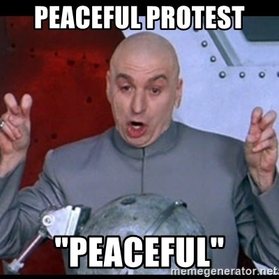 """dr. evil quote - peaceful protest """"peaceful"""""""