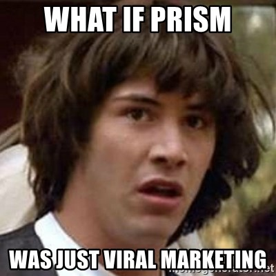 Conspiracy Keanu - What if PRISM was just viral marketing