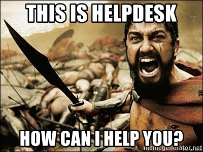 this is helpdesk how can i help you this is sparta meme meme