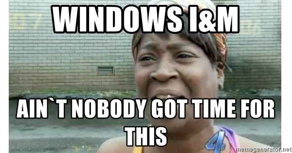 Xbox one aint nobody got time for that shit. - Windows I&M Ain`t nobody got time for this