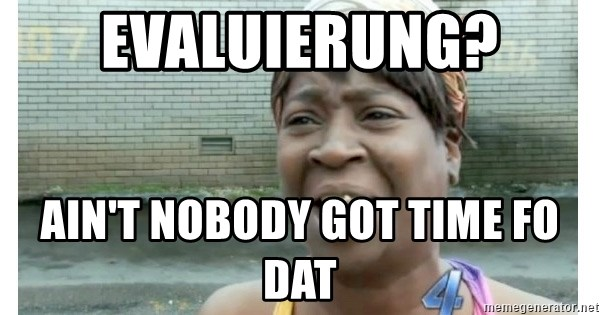 Xbox one aint nobody got time for that shit. - Evaluierung? ain't nobody got time fo dat