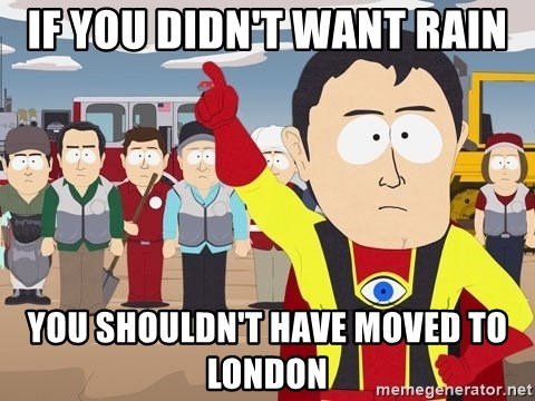 Captain Hindsight South Park - If you didn't want rain you shouldn't have moved to london