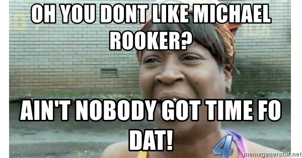 Xbox one aint nobody got time for that shit. - oh you dont like Michael Rooker? ain't nobody got time fo dat!
