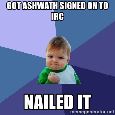 Success Kid - got ashwath signed on to irc  NAILED IT