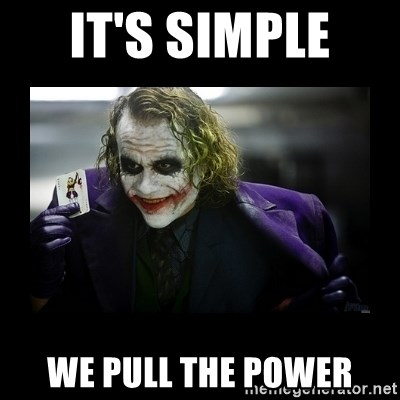 Kill Batman Joker - It's simple  We pull the power